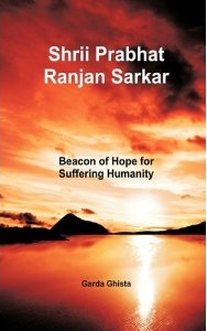 Prabhat Ranjan Sarkar: Beacon of Hope for Suffering Humanity